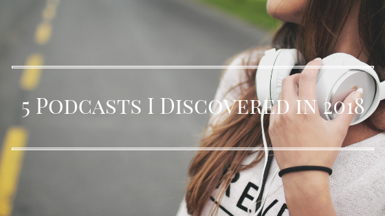 podcasts i discovered in 2018